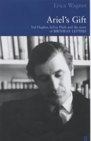 Ariels Gift: a commentary on Birthday Letters  by  Ted Hughes by Erica Wagner