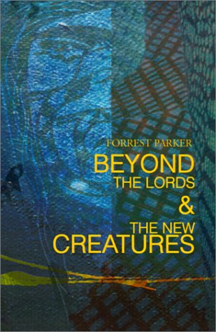 Beyond the Lords & the New Creatures Forrest Parker