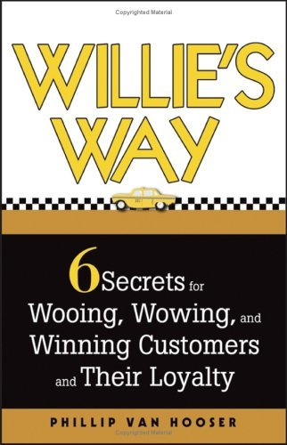 Willies Way: 6 Secrets For Wooing, Wowing, And Winning Customers And Their Loyalty Phillip Van Hooser