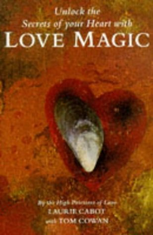 Love Magic: The Way To Love Through Rituals, Spells And The Magical Life  by  Laurie Cabot