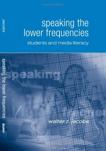Speaking The Lower Frequencies: Students And Media Literacy Walter R. Jacobs