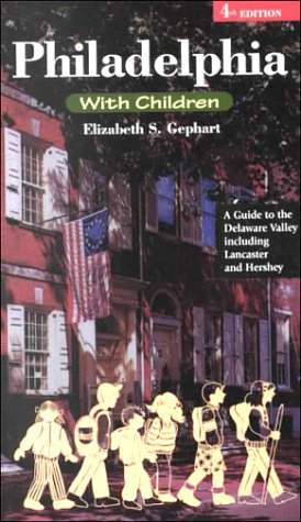 Philadelphia With Children: A Guide To The Delaware Valley Including Lancaster And Hershey Elizabeth S. Gephart