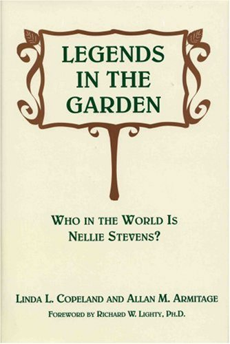 Legends in the Garden: Who in the World Is Nellie Stevens?  by  Allan M. Armitage