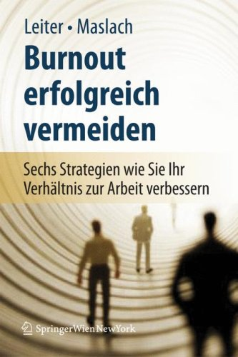 Burnout Erfolgreich Vermeiden: Sechs Strategien, Wie Sie Ihr Verhaltnis Zur Arbeit Verbessern  by  Michael P. Leiter