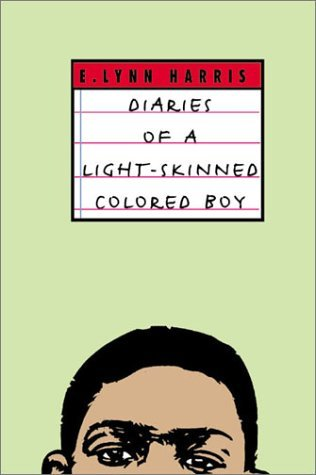 Diaries of a Light Skinned Colored Boy  by  E. Lynn Harris