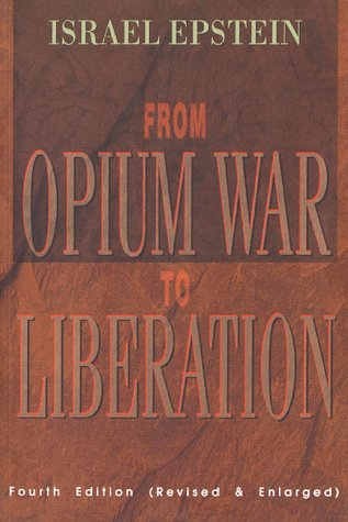 From Opium War To Liberation  by  Israel Epstein