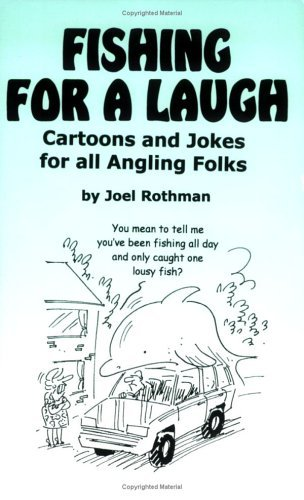 Fishing for a Laugh: Cartoons and Jokes for All Angling Folks  by  Joel Rothman