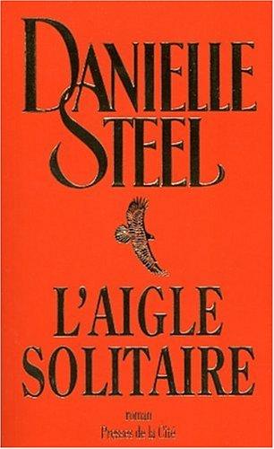 LAigle solitaire Danielle Steel