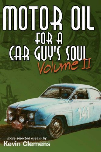 Motor Oil For A Car Guys Soul Volume Ii Kevin Clemens