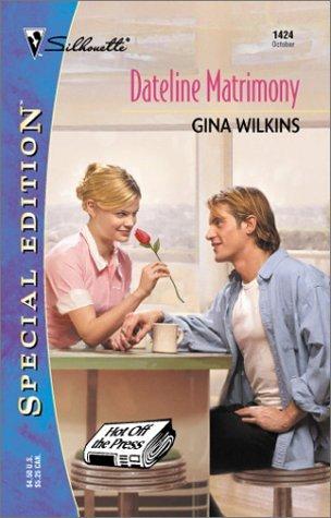 Dateline Matrimony  (Hot off the Press! #3) Gina Wilkins