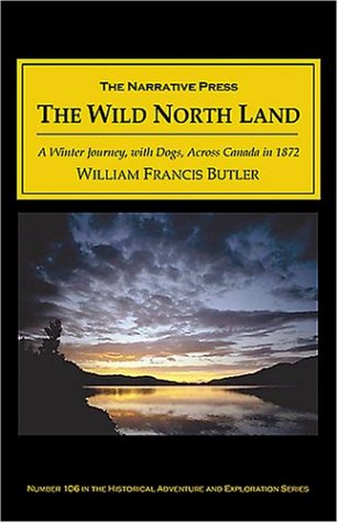 The Great Lone Land: A Narrative of Travel and Adventure in the North-West of America William Francis Butler
