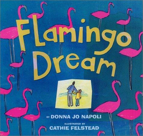 Flamingo Dream  by  Donna Jo Napoli