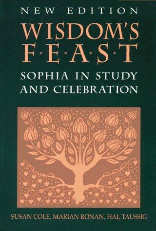 Wisdoms Feast: Sophia in Study and Celebration Susan Cole