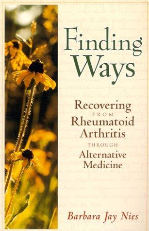 Finding Ways: Recovering From Rheumatoid Arthritis Through Alternative Medicine  by  Barbara Jay Nies