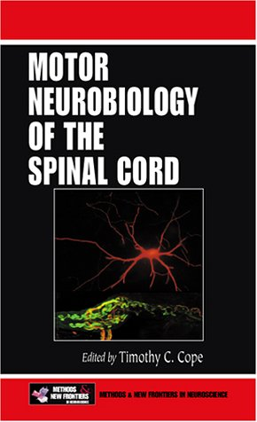 Motor Neurobiology of the Spinal Cord Timothy C. Cope