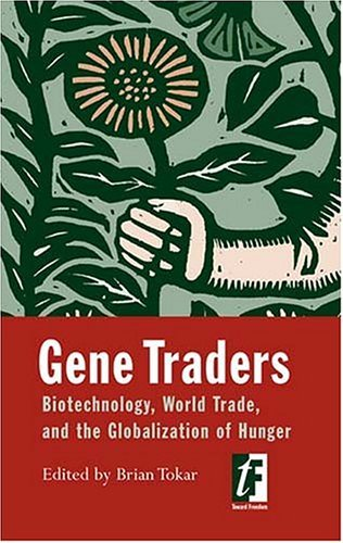 Gene Traders: Biotechnology, World Trade, and the Globalization of Hunger  by  Brian (ed) Tokar