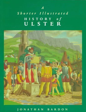 A Shorter Illustrated History of Ulster Jonathan Bardon