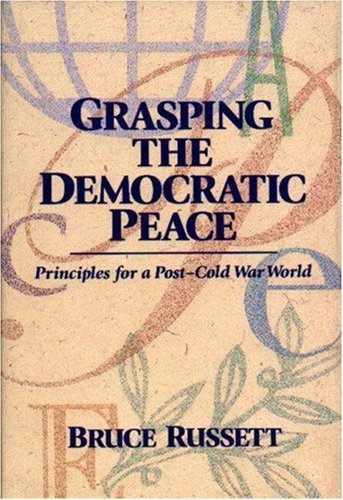 Grasping the Democratic Peace: Principles for a Post-Cold War World Bruce Russett