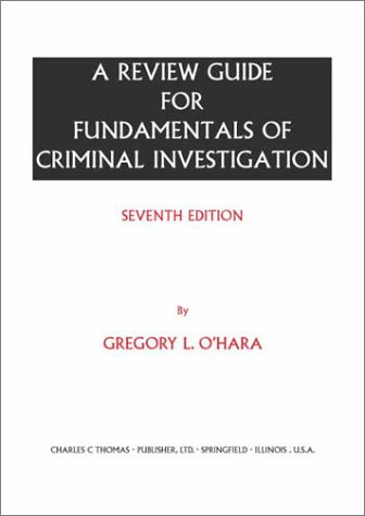 A Review Guide For Fundamentals Of Criminal Investigation, Seventh Edition Gregory L. OHara