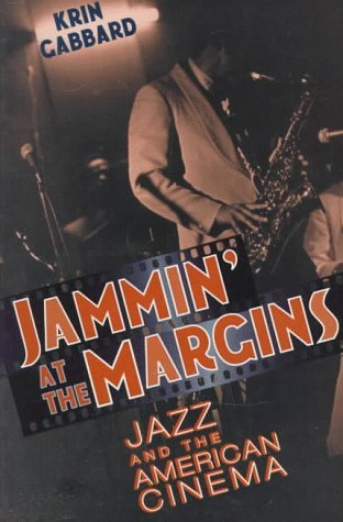 Jammin at the Margins: Jazz and the American Cinema  by  Krin Gabbard