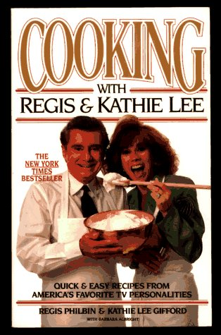 Cooking With Regis & Kathie Lee: Quick & Easy Recipes From Americas Favorite TV Personalities Regis Philbin