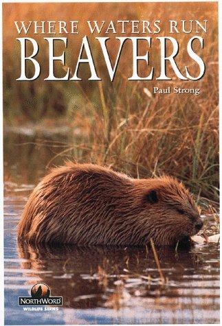Beavers: Where Waters Run (Northword Wildlife Series) Paul Strong