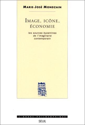 Image, Icone, Economie: Les Sources Byzantines De Limaginaire Contemporain (Lordre Philosophique) Marie-José Mondzain