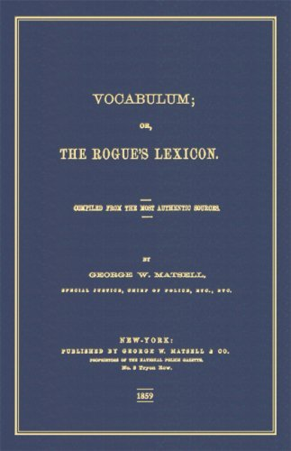 Vocabulum: Or, The Rogues Lexicon George W. Matsell