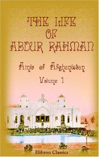 The Life of Abdur Rahman, Amir of Afghanistan Abd al-Rahman Khan