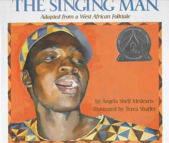The Singing Man: Adapted from a West African Folktale  by  Angela Shelf Medearis