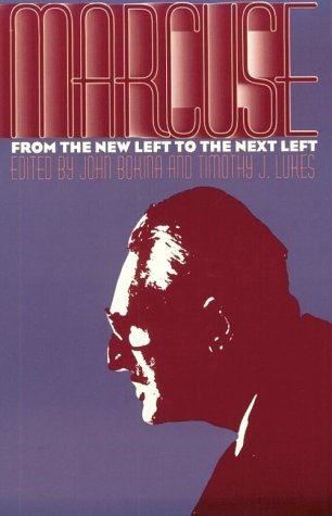 Marcuse: From the New Left to the Next Left  by  Timothy J. Lukes