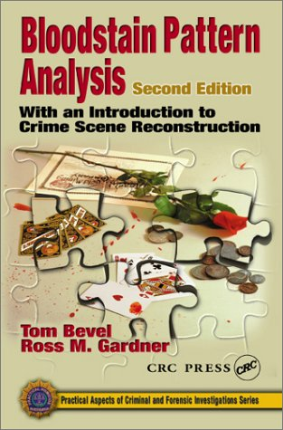 Bloodstain Pattern Analysis: With an Introduction to Crime Scene Reconstruction  by  Tom Bevel