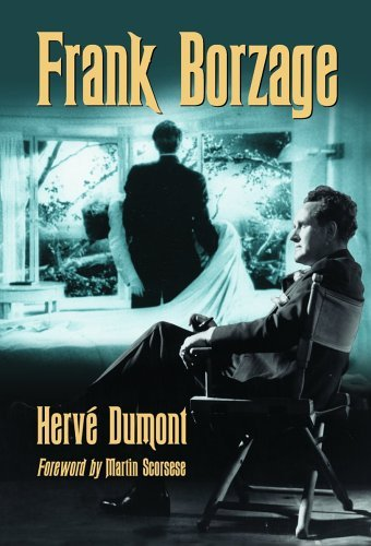 Frank Borzage: The Life And Films Of A Hollywood Romantic Hervé Dumont