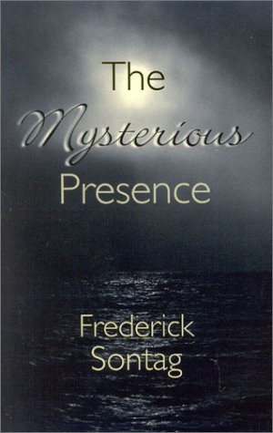 The Mysterious Presence  by  Frederick Sontag