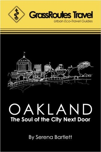 GrassRoutes Travel Guide to Oakland: The Soul of the City Next Door Serena Bartlett