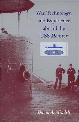 War, Technology, and Experience Aboard the USS Monitor  by  David A. Mindell
