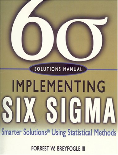 Solutions Manual, Implementing Six Sigma: Smarter Solutions Using Statistical Methods Forrest W. Breyfogle III