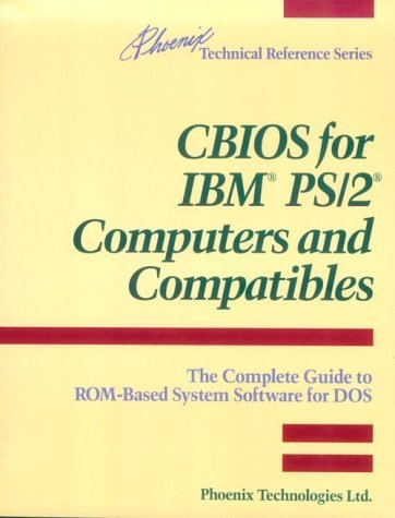 CBIOS for IBM PS/2 Computers and Compatibles: The Complete Guide to ROM-Based System Software for DOS  by  Phoenix Technologies