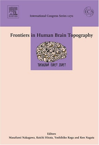 Frontiers In Human Brain Topography: Proceedings Of The 15th World Congress Of The International Society For Brain Electromagnetic Topography (Isbet 2004) Held In Urayasu, Japan, Between 11 And 14 April 2004 Ken Nagata