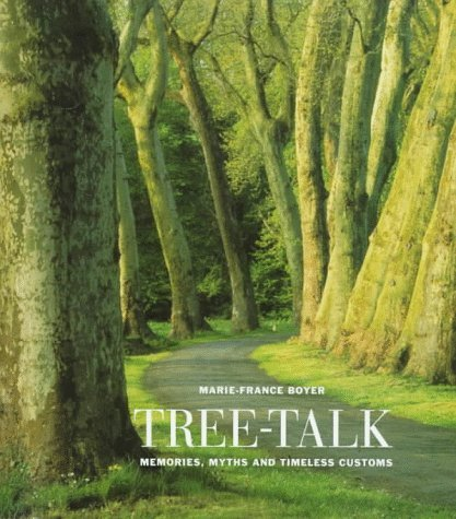 Tree Talk: Memories, Myths And Timeless Customs Marie-France Boyer