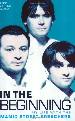 In the Beginning: My Life with the Manic Street Preachers  by  Jennifer Watkins-Asnardi