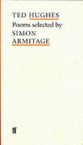 Ted Hughes: Selected  by  Simon Armitage by Ted Hughes