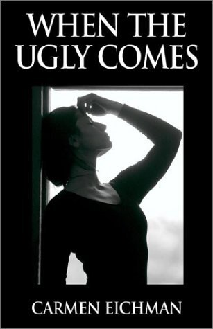 When the Ugly Comes  by  Carmen Eichman