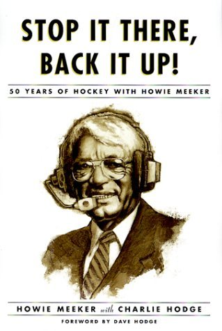 Stop It There, Back It Up!: 50 Years of Hockey with Howie Meeker Howie Meeker