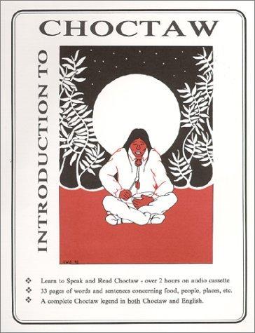Introduction to Choctaw: Speak, Read, Write Choctaw Gregg Howard