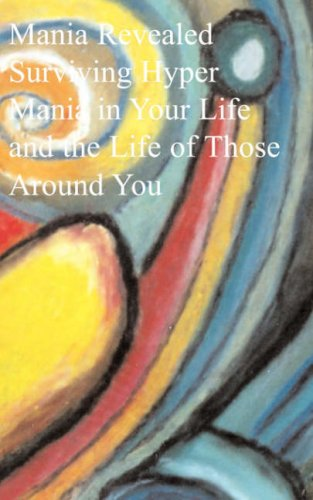 Mania Revealed: Surviving Hyper Mania in Your Life and the Life Latchford