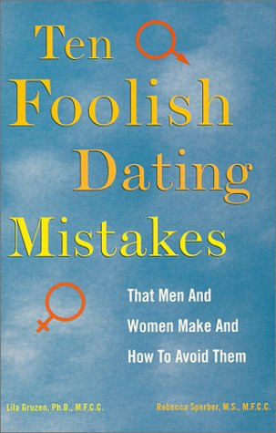10 Foolish Dating Mistakes That Men & Women Commit:  And How To Avoid Them Rebecca Sperber