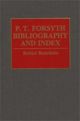 P.T. Forsyth Bibliography and Index  by  Robert Benedetto