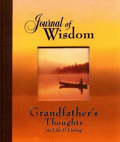 Journal of Wisdom: Grandfathers Thoughts on Life and Living Penton Overseas Inc.