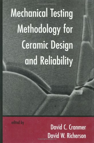 Mechanical Testing Methodology for Ceramic Design and Reliability David C. Cranmer
